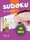 Sudoku per bambini - 300 griglie: Sudoku Big Book per gli appassionati di Sudoku - Per bambini 8-12 anni e adulti - 300 griglie 9x9 - Stampa grande - Cover Image