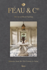 Féau & Cie: The Art of Wood Paneling: Boiseries from the 17th Century to Today Cover Image
