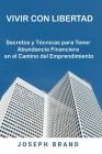Vivir con Libertad: Secretos y Técnicas para Tener Abundancia Financiera en el Camino del Emprendimiento Cover Image
