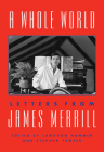 A Whole World: Letters from James Merrill Cover Image