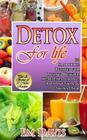 Detox For Life: 56 Smoothie Recipes for Losing Weight, Healthier Living, Radiant Skin, & Shiny Hair Cover Image