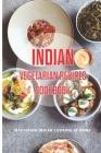 Indian Vegetarian Recipes Cookbook: Mastering Indian Cooking At Home: Indian Cooking Cover Image