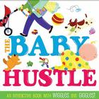 The Baby Hustle: An Interactive Book with Wiggles and Giggles! Cover Image