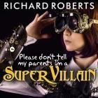 Please Don't Tell My Parents I'm a Supervillain Lib/E Cover Image