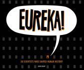 Eureka!: 50 Scientists Who Shaped Human History Cover Image