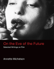 On the Eve of the Future: Selected Writings on Film (October Books) Cover Image