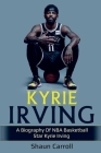 Kyrie Irving: A biography of NBA basketball star Kyrie Irving Cover Image