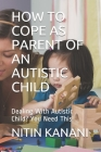 How to Cope as Parent of an Autistic Child: Dealing With Autistic Child? You Need This! Cover Image