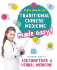 Traditional Chinese Medicine Made Easy!: A Beginner's Guide to Acupuncture and Herbal Medicine Cover Image