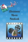 Christmas Movie Notebook: Notebook Tracker for your favorite Christmas Movies you share with Family and Friends Cover Image