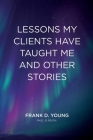 Lessons My Clients Have Taught Me And Other Stories Cover Image