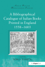 A Bibliographical Catalogue of Italian Books Printed in England 1558-1603 (Anglo-Italian Renaissance Studies) Cover Image