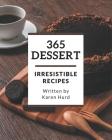 365 Irresistible Dessert Recipes: Not Just a Dessert Cookbook! Cover Image