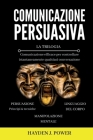 Comunicazione Persuasiva: Comunicazione Efficace per controllare qualsiasi conversazione - Tre Libri (Persuasione, Manipolazione Mentale, Lingua Cover Image