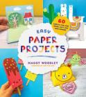 Easy Paper Projects: 60 Crafts You Can Wear, Gift, Use and Admire Cover Image