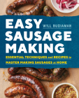 Easy Sausage Making: Essential Techniques and Recipes to Master Making Sausages at Home Cover Image