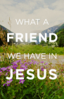What a Friend We Have in Jesus (Pack of 25) Cover Image