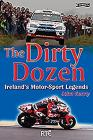 The Dirty Dozen: Ireland's Motorsport Legends Cover Image