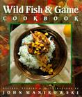 Wild Fish & Game Cookbook Cover Image