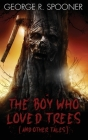 The Boy Who Loved Trees: (and other tales) Cover Image