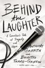 Behind the Laughter: A Comedian's Tale of Tragedy and Hope Cover Image