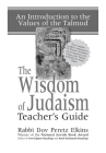 The Wisdom of Judaism Teacher's Guide: An Introduction to the Values of the Talmud Cover Image