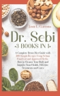 Dr Sebi: 3 Books in 1: A Complete Detox Diet Guide with 200 Simple Recipes Using Sebian Food List and Approved Herbs. How to Cl Cover Image