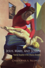Jesus, Mary, and Joseph: Family Trouble in the Infancy Gospels (Divinations: Rereading Late Ancient Religion) Cover Image