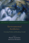 Environmental Aesthetics: Crossing Divides and Breaking Ground (Groundworks: Ecological Issues in Philosophy and Theology) Cover Image