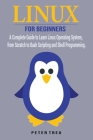 Linux For Beginners: A Complete Guide to Learn Linux Operating System, from Scratch to Bash Scripting and Shell Programming Cover Image