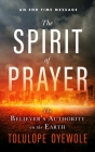 The Spirit of Prayer: The Believer's Authority on the Earth Cover Image