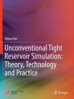 Unconventional Tight Reservoir Simulation: Theory, Technology and Practice Cover Image