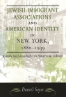 Jewish Immigrant Associations and American Identity in New York, 1880-1939: Jewish Landsmanshaftn in American Culture (American Jewish Civilization) Cover Image