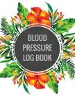 Blood Pressure Log Book: Floral Arranging Design Book For Blood Pressure Log Book with Blood Pressure Chart for Daily Personal Record and your Cover Image