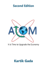 ATOM, Second Edition: It Is Time to Upgrade the Economy Cover Image