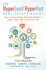 The HyperLocal HyperFast Real Estate Agent: How to Dominate Your Real Estate Market in Under a Year, I Did it and so Can You! Cover Image