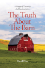 The Truth About The Barn: A Voyage of Discovery and Contemplation Cover Image