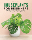 Houseplants for Beginners: A Practical Guide to Choosing, Growing, and Helping Your Plants Thrive Cover Image