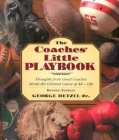 The Coaches' Little Playbook: Thoughts from Great Coaches about the Greatest Game of All--Life Cover Image