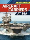 Aircraft Carriers at Sea (Machines at Sea) Cover Image