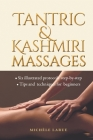 Tantric & Kashmiri Massages: Six illustrated protocols step-by-step, Tips and techniques for beginners Cover Image