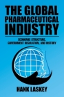 The Global Pharmaceutical Industry: Economic Structure, Government Regulation, and History Cover Image