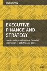 Executive Finance and Strategy: How to Understand and Use Financial Information to Set Strategic Goals Cover Image