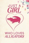 Just A Girl Who Loves Alligators: Blank Lined Journal Notebook, 6