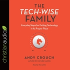 Tech-Wise Family Lib/E: Everyday Steps for Putting Technology in Its Proper Place Cover Image