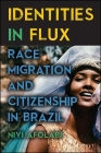 Identities in Flux: Race, Migration, and Citizenship in Brazil Cover Image