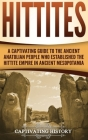 Hittites: A Captivating Guide to the Ancient Anatolian People Who Established the Hittite Empire in Ancient Mesopotamia Cover Image
