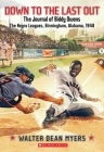Down to the Last Out: The Journal of Biddy Owens, the Negro Leagues: Birmingham, Alabama, 1948 (My Name Is America) Cover Image