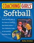Coaching Girls' Softball: From the How-To's of the Game to Practical Real-World Advice--Your Definitive  Guide to Successfully Coaching Girls Cover Image