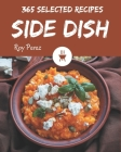 365 Selected Side Dish Recipes: Everything You Need in One Side Dish Cookbook! Cover Image